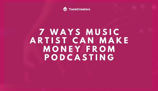 7 ways music artist can make money from podcasting