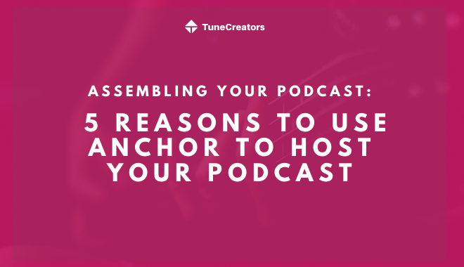 5 reasons to use Anchor to host your podcast