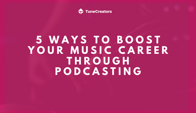 5 ways to boost your music career through podcasting