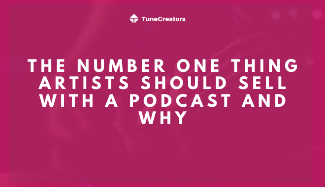 The number one thing artists should with a podcast and why